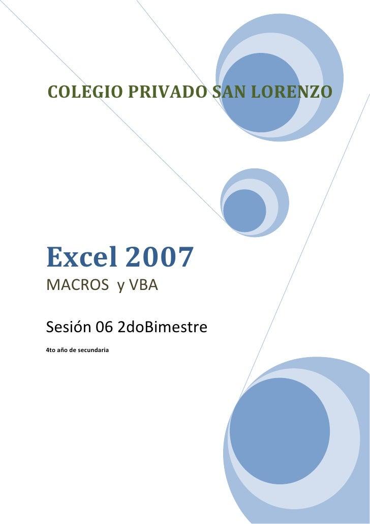 COLEGIO PRIVADO SAN LORENZOExcel 2007MACROS y VBASesión 06 2doBimestre4to año de secundaria