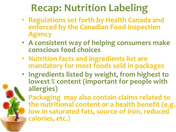 Recap: Nutrition Labeling<br />Regulations set forth by Health Canada and enforced by the Canadian Food Inspection Agency<...