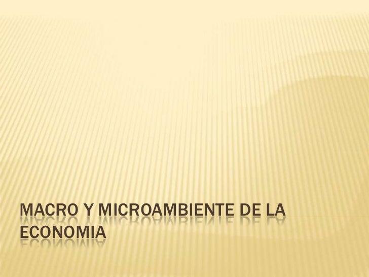 MACRO Y MICROAMBIENTE DE LAECONOMIA