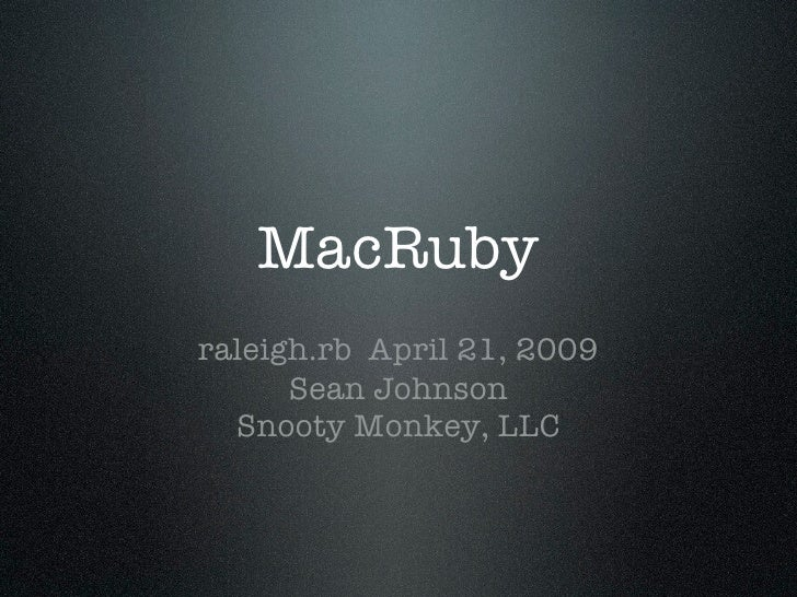 MacRuby raleigh.rb April 21, 2009       Sean Johnson   Snooty Monkey, LLC