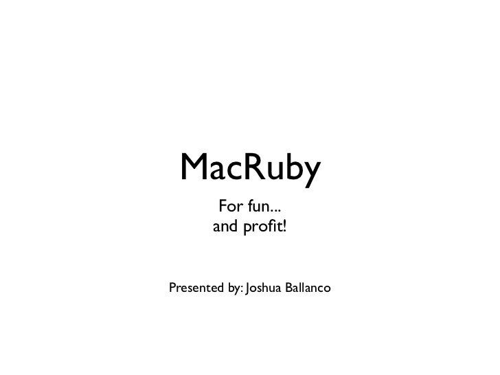MacRuby        For fun...       and profit!Presented by: Joshua Ballanco