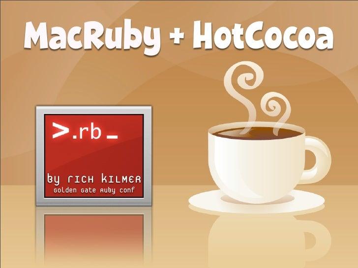 Macruby& Hotcocoa presentation by Rich Kilmer