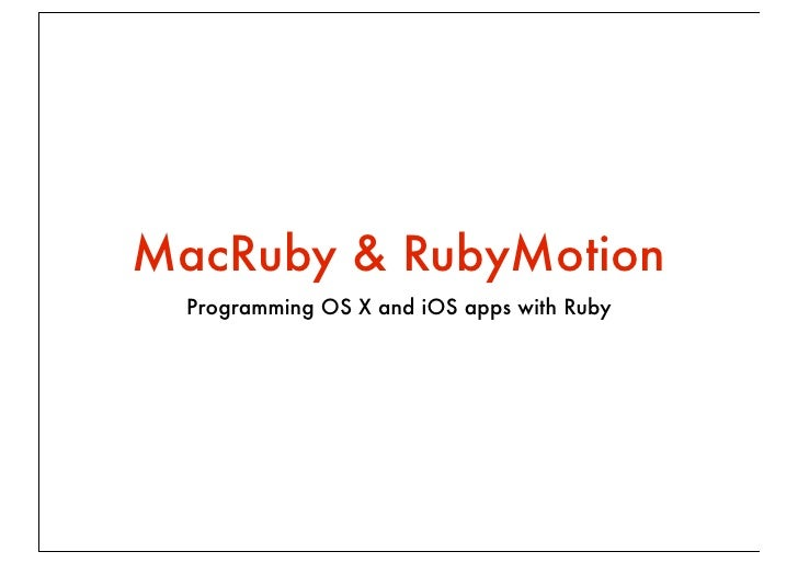 MacRuby & RubyMotion  Programming OS X and iOS apps with Ruby