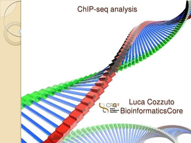 ChIP-seq analysis               Luca Cozzuto            BioinformaticsCore
