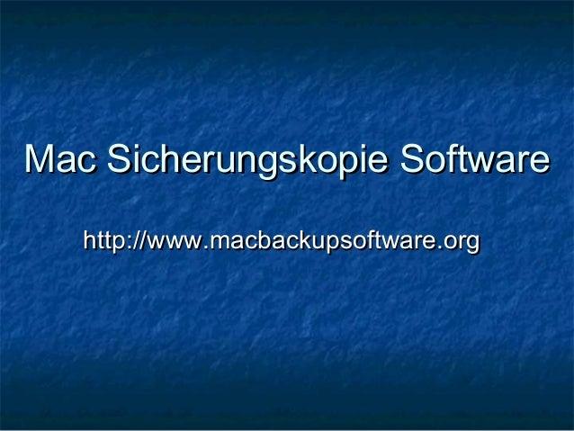 Mac Sicherungskopie SoftwareMac Sicherungskopie Software http://www.macbackupsoftware.orghttp://www.macbackupsoftware.org