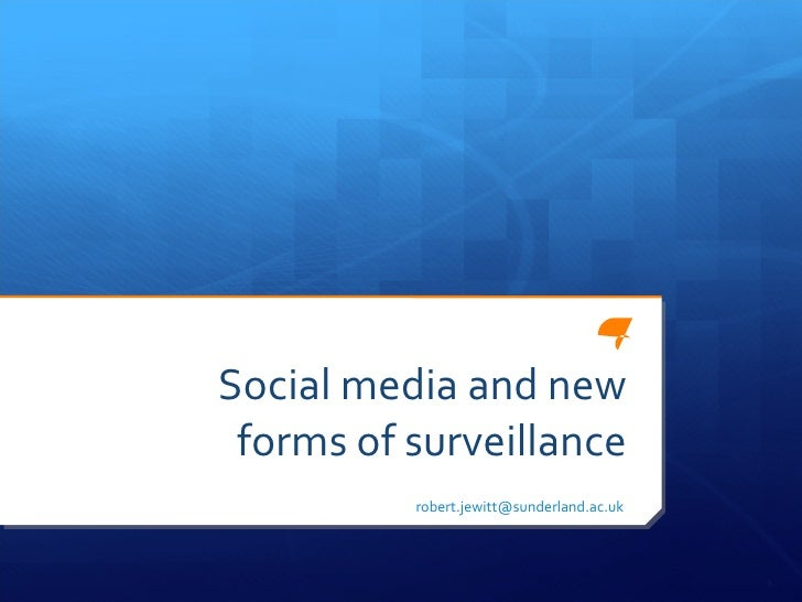 Social media and new forms of surveillance [email_address]