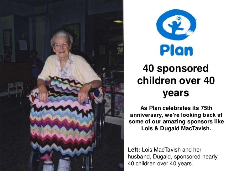 40 sponsored   children over 40        years   As Plan celebrates its 75thanniversary, we're looking back atsome of our am...