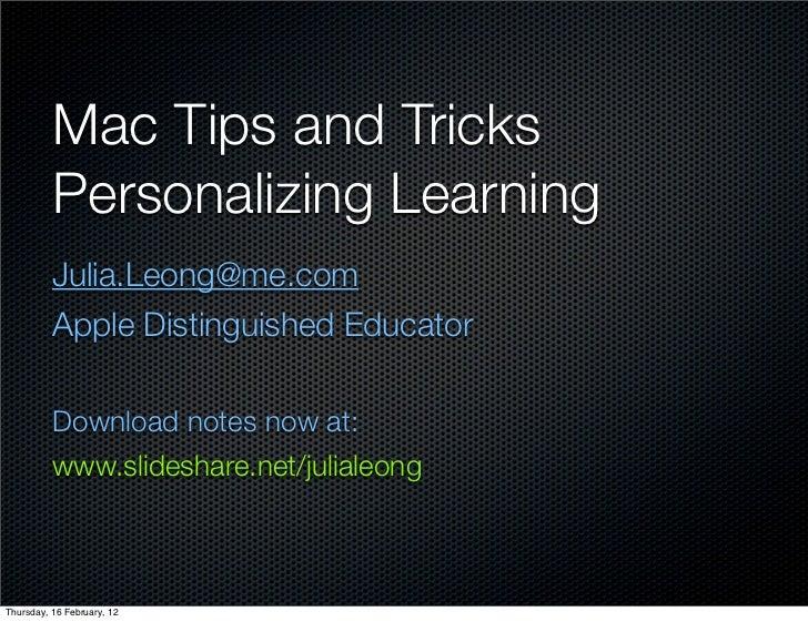 Mac Tips and Tricks          Personalizing Learning          Julia.Leong@me.com          Apple Distinguished Educator    ...