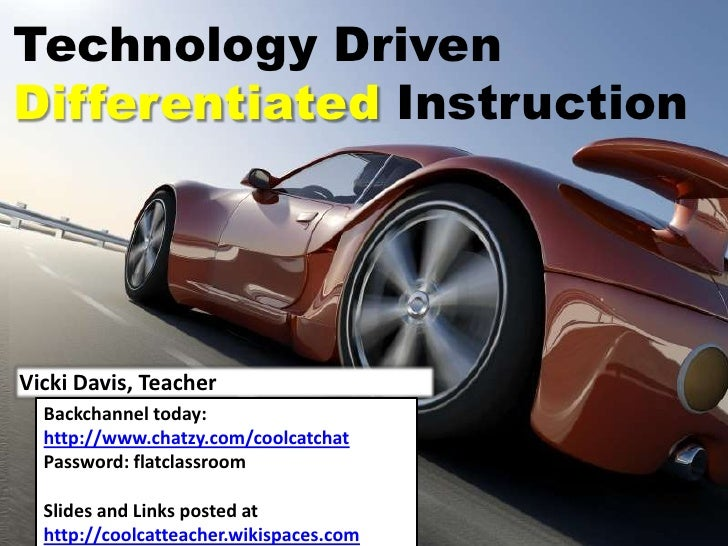 Technology Driven Differentiated Instruction     Vicki Davis, Teacher   Backchannel today:   http://www.chatzy.com/coolcat...