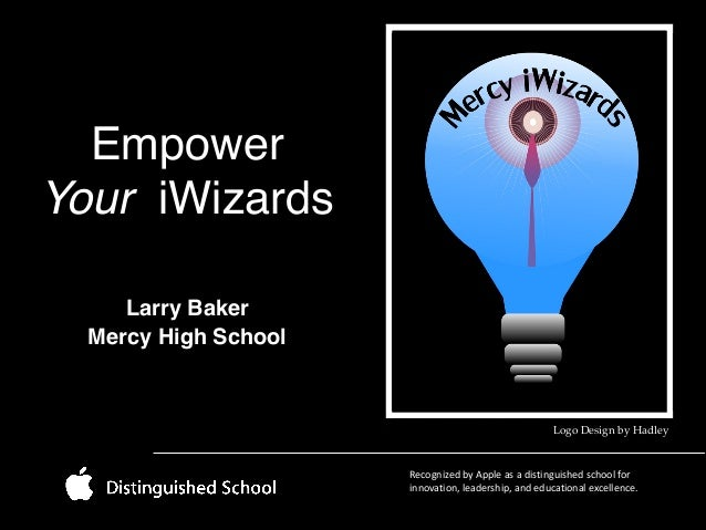 Empower Your iWizards !  Larry Baker! Mercy High School  Logo Design by Hadley  Recognized  by  Apple  as  a  d...