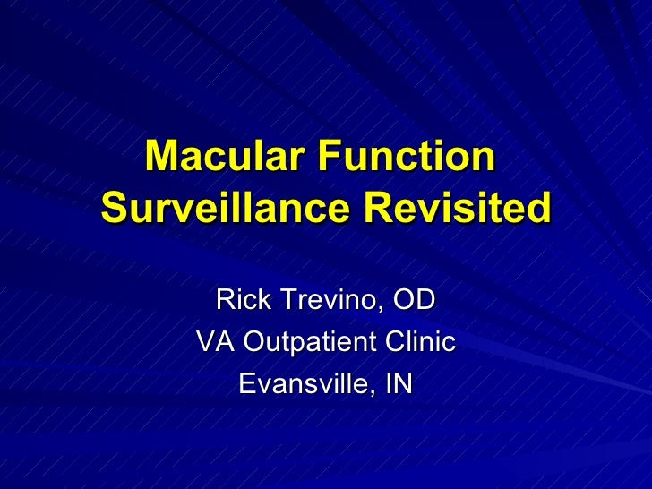 Macular Function  Surveillance Revisited Rick Trevino, OD VA Outpatient Clinic Evansville, IN