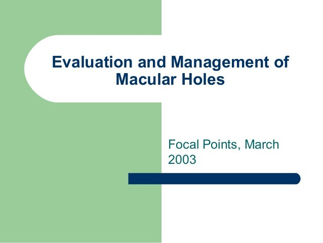Evaluation and Management of Macular Holes Focal Points, March 2003