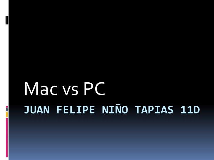 Mac vs PCJUAN FELIPE NIÑO TAPIAS 11D