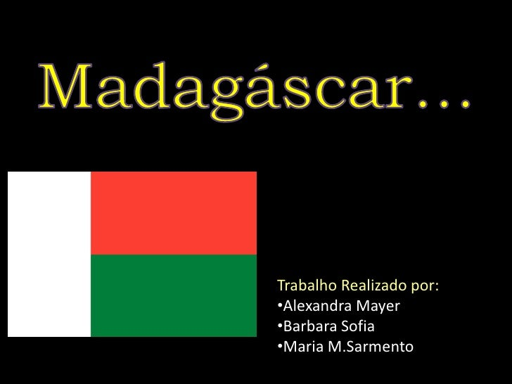 Madagáscar… <br />Trabalho Realizado por:<br /><ul><li>Alexandra Mayer