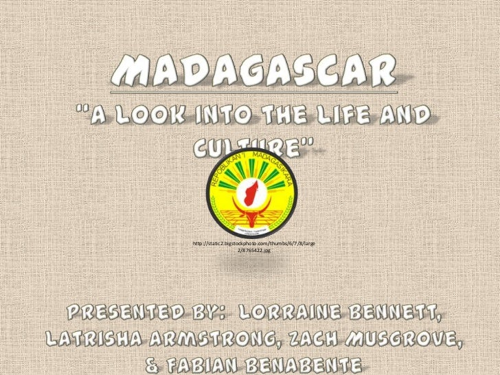 """Madagascar<br />""""A Look Into the Life and Culture""""<br />Presented by:  Lorraine Bennett, Latrisha Armstrong, Zach Musgrove..."""