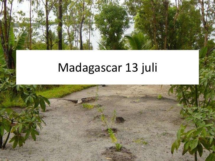 Madagascar 13 juli<br />