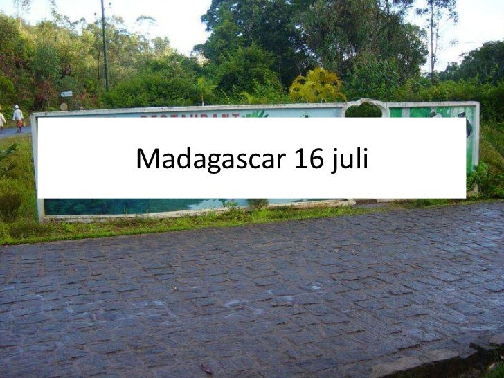 Madagascar 16 juli