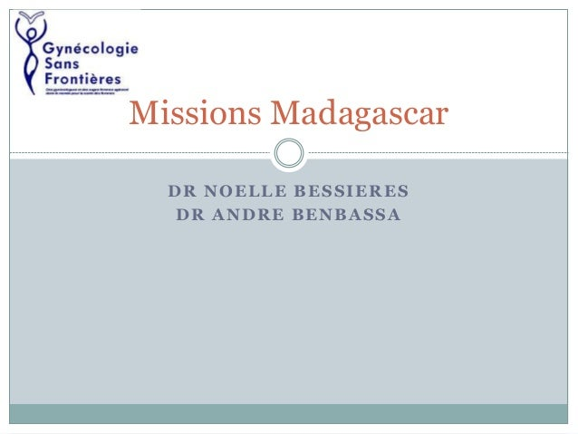 DR NOELLE BESSIERES DR ANDRE BENBASSA Missions Madagascar