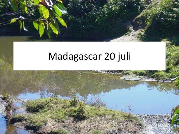Madagascar 20 juli<br />
