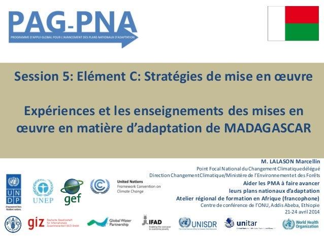 Session 5: Elément C: Stratégies de mise en œuvre Expériences et les enseignements des mises en œuvre en matière d'adaptat...