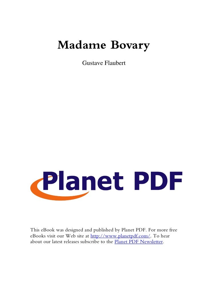 Madame Bovary                        Gustave Flaubert     This eBook was designed and published by Planet PDF. For more fr...