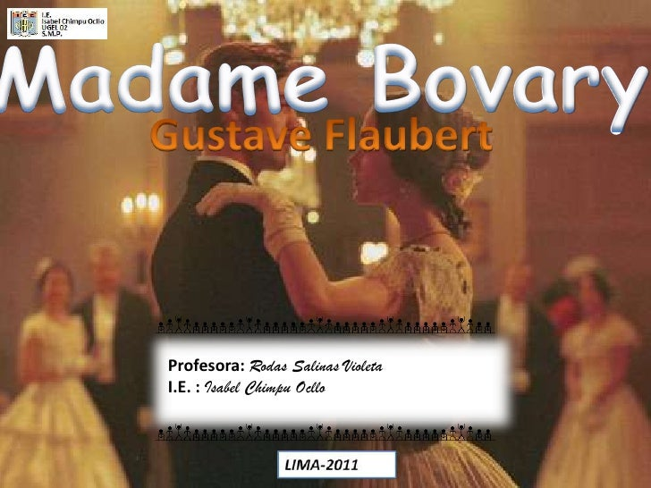 Madame Bovary<br />Gustave Flaubert<br />Profesora: Rodas Salinas Violeta<br />I.E. : Isabel Chimpu Ocllo<br />
