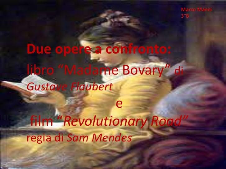 """Marco Manni<br />3°B<br />Due opere a confronto:<br />libro """"Madame Bovary"""" di Gustave Flaubert<br />e<br /> film """"Revolut..."""