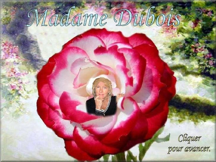 Madame Dubois Cliquer  pour avancer.