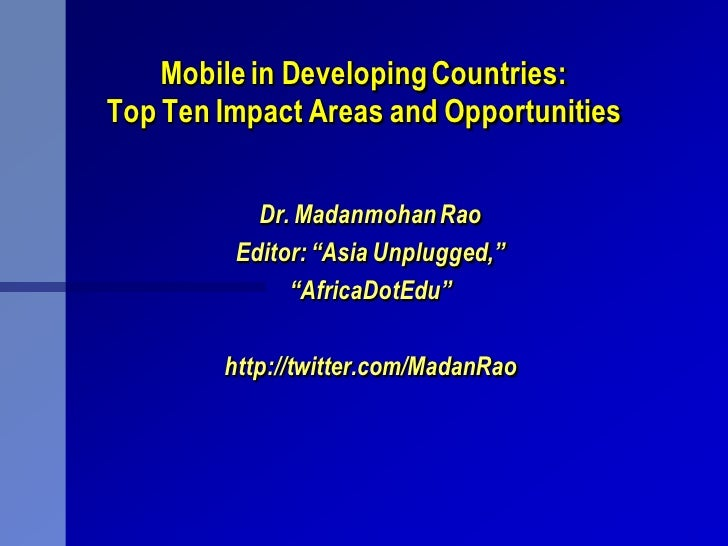 """Mobile in Developing Countries: Top Ten Impact Areas and Opportunities              Dr. Madanmohan Rao          Editor: """"A..."""