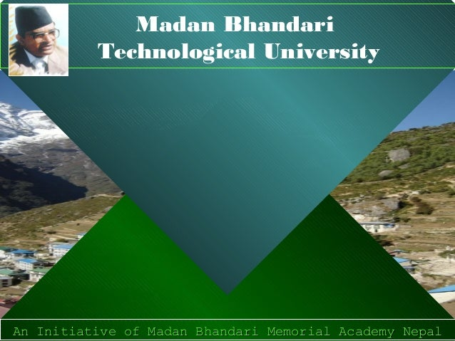 Madan Bhandari          Technological UniversityAn Initiative of Madan Bhandari Memorial Academy NepalAn Initiative of Mad...