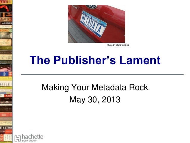 The Publisher's LamentMaking Your Metadata RockMay 30, 2013Photo by Shira Golding