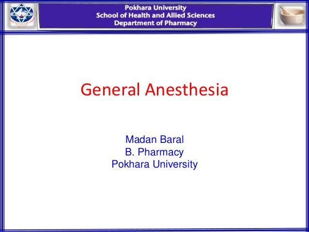 General Anesthesia Madan Baral B. Pharmacy Pokhara University