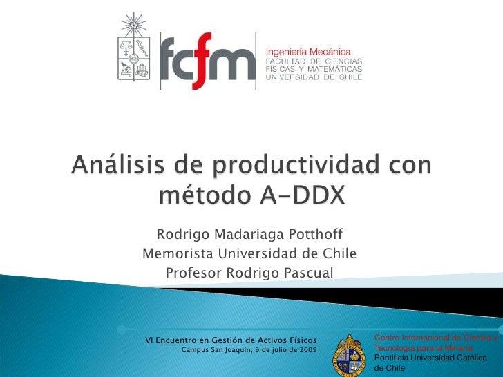 Análisis de productividad con método A-DDX<br />Rodrigo Madariaga Potthoff<br />Memorista Universidad de Chile<br />Profes...