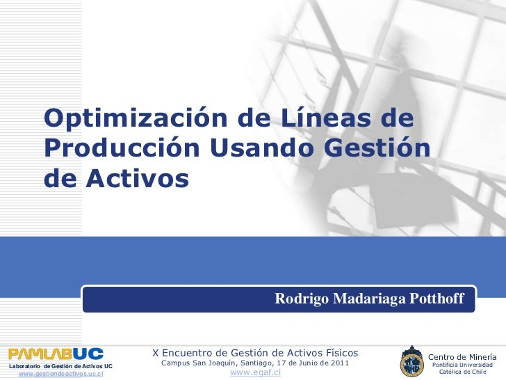 Optimización de Líneas de Producción Usando Gestión de Activos<br />Rodrigo Madariaga Potthoff<br />