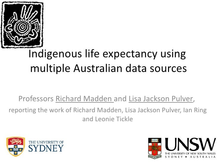 Indigenous life expectancy using  multiple Australian data sources Professors  Richard Madden  and  Lisa Jackson Pulver , ...