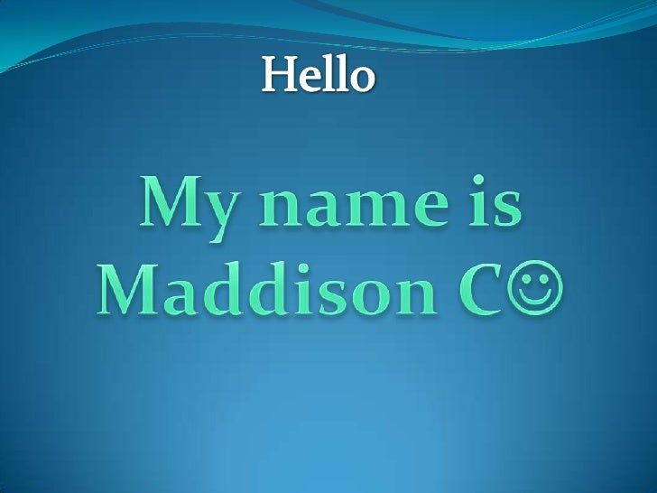 Hello<br />My name is MaddisonC<br />