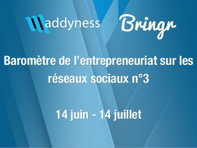 Bringr Baromètre de l'entrepreneuriat sur les réseaux sociaux n°3 14 juin - 14 juillet