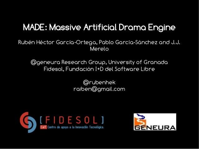 MADE: Massive Artificial Drama Engine Rubén Héctor García-Ortega, Pablo García-Sánchez and J.J. Merelo @geneura Research G...