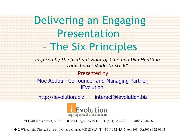 Delivering an Engaging Presentation  – The Six Principles Presented by Moe Abdou - Co-founder and Managing Partner, iEvolu...