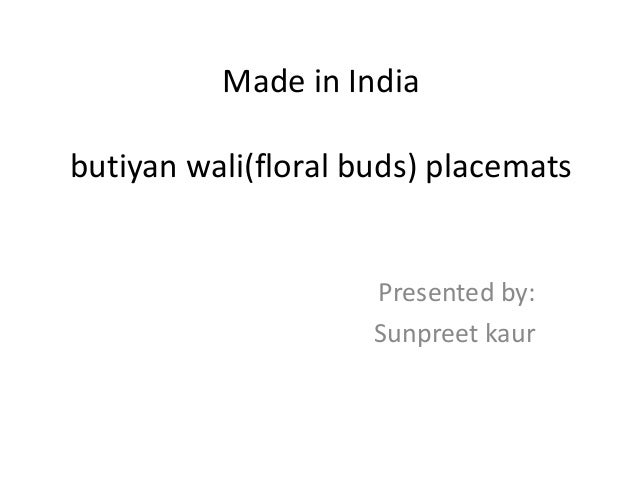 Made in India butiyan wali(floral buds) placemats Presented by: Sunpreet kaur