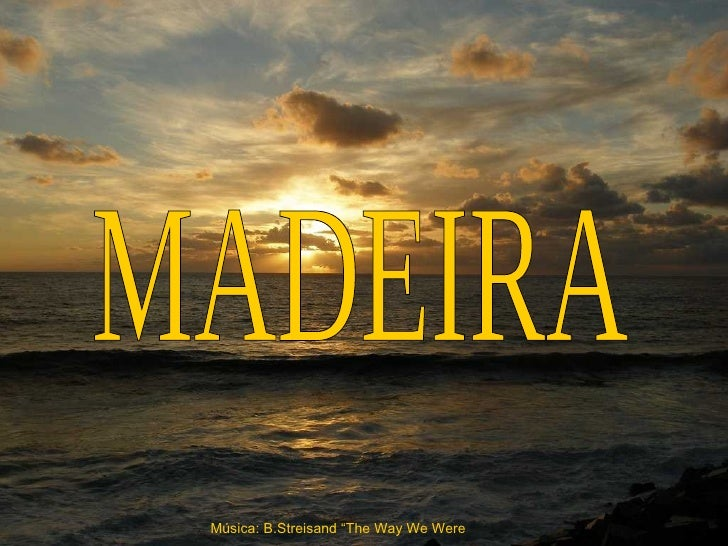 "MADEIRA Música: B.Streisand ""The Way We Were"