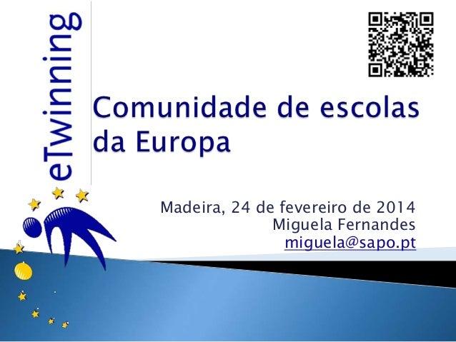 Madeira, 24 de fevereiro de 2014 Miguela Fernandes miguela@sapo.pt