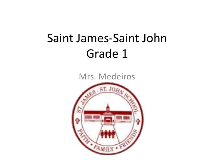 Saint James-Saint John Grade 1<br />Mrs. Medeiros<br />