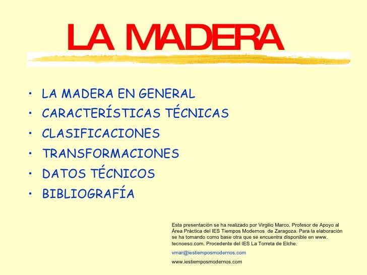 LA MADERA <ul><li>LA MADERA EN GENERAL </li></ul><ul><li>CARACTERÍSTICAS TÉCNICAS </li></ul><ul><li>CLASIFICACIONES </li><...