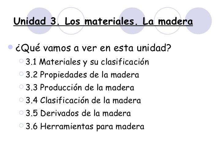 Unidad 3. Los materiales. La madera <ul><li>¿Qué vamos a ver en esta unidad? </li></ul><ul><ul><li>3.1 Materiales y su cla...
