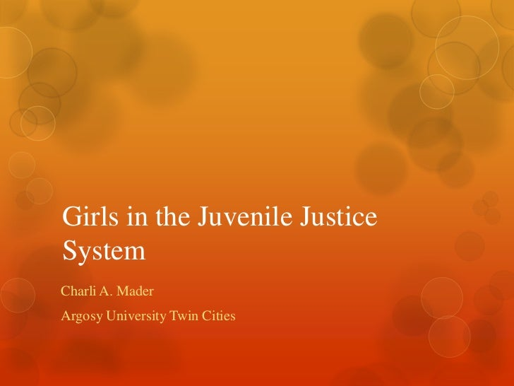 Girls in the Juvenile JusticeSystemCharli A. MaderArgosy University Twin Cities