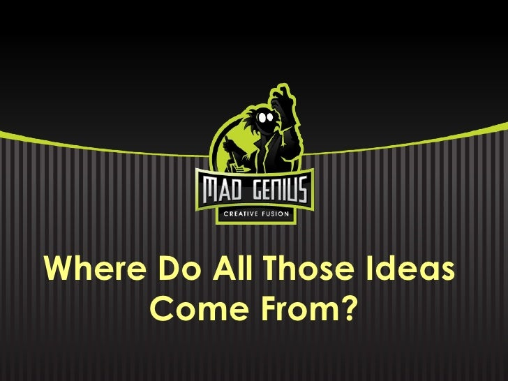 Where Do All Those Ideas Come From?