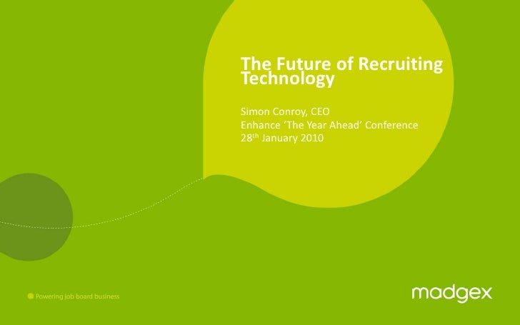The Future of Recruiting Technology<br />Simon Conroy, CEO<br />Enhance 'The Year Ahead' Conference<br />28th January 2010...