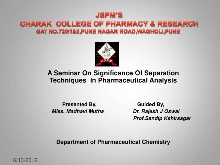 A Seminar On Significance Of Separation            Techniques In Pharmaceutical Analysis                 Presented By,    ...