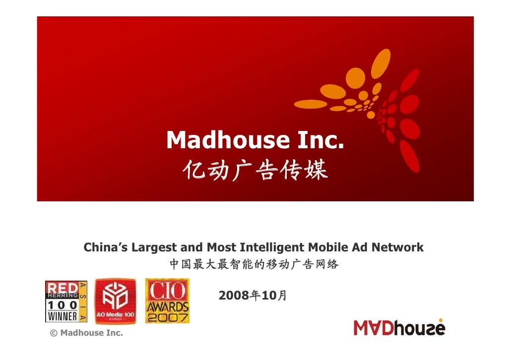 Madhouse Inc.                     亿动广告传媒         China's Largest and Most Intelligent Mobile Ad Network                   ...